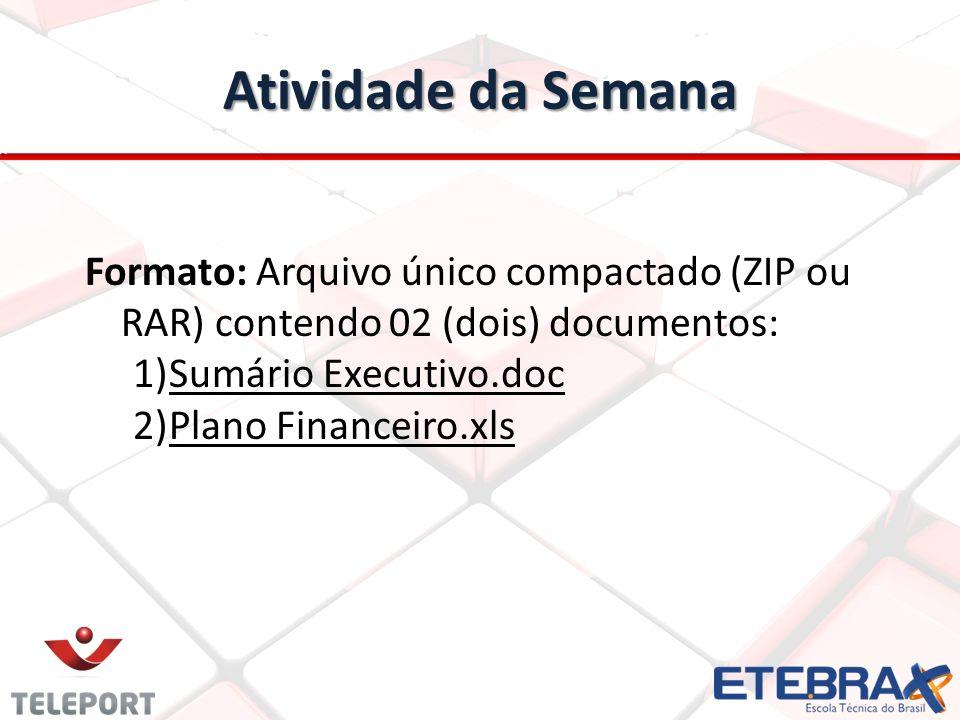 Atividade da Semana Formato: Arquivo único compactado (ZIP ou RAR) contendo 02 (dois) documentos: Sumário Executivo.doc.