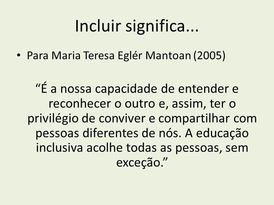 Incluir significa... Para Maria Teresa Eglér Mantoan (2005)