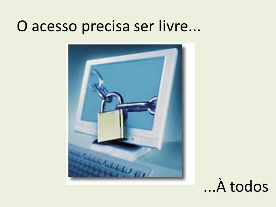 O acesso precisa ser livre...