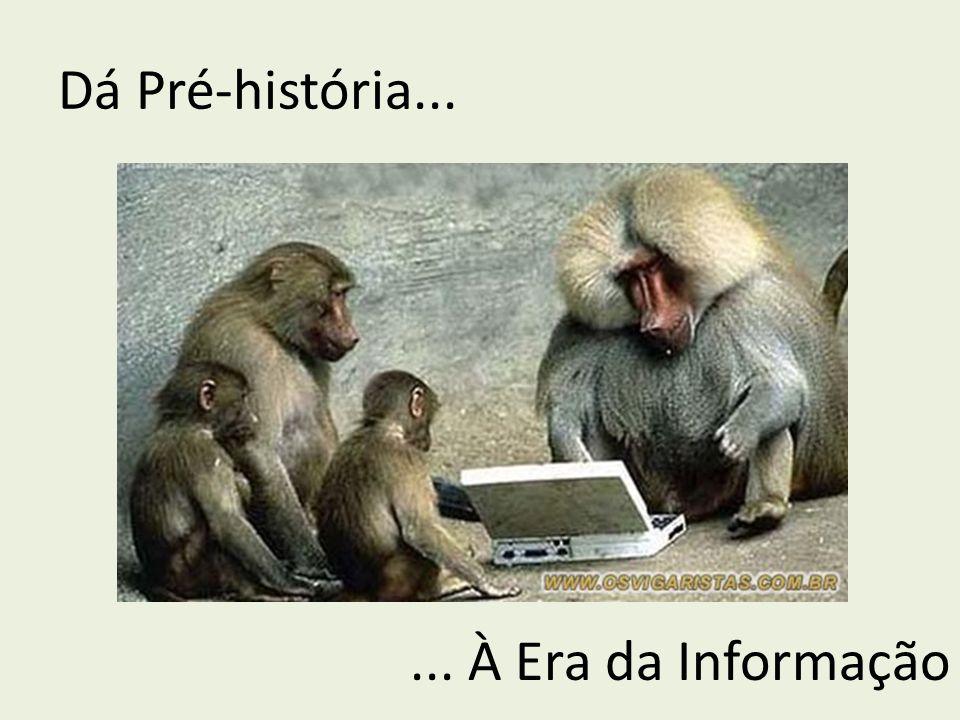 Dá Pré-história... ... À Era da Informação