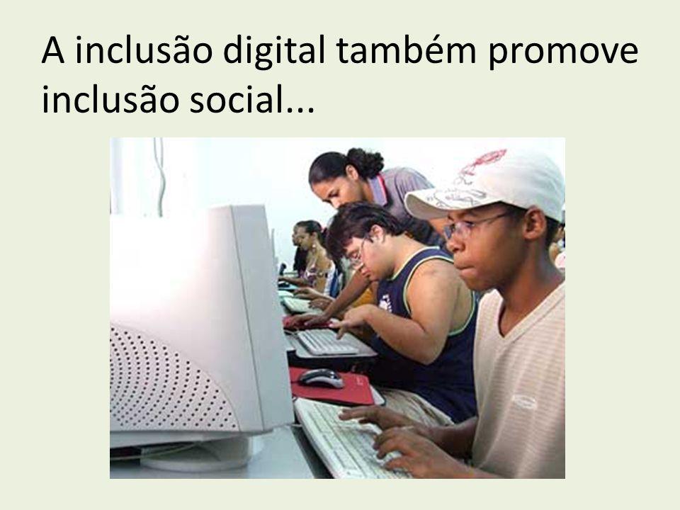A inclusão digital também promove inclusão social...