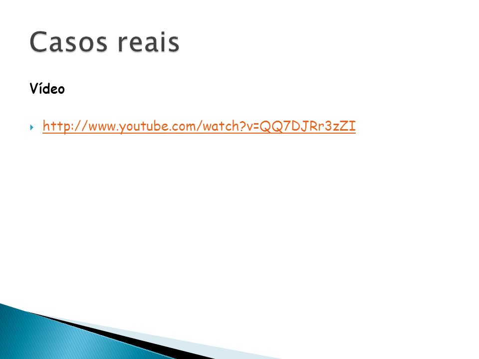 Casos reais Vídeo http://www.youtube.com/watch v=QQ7DJRr3zZI