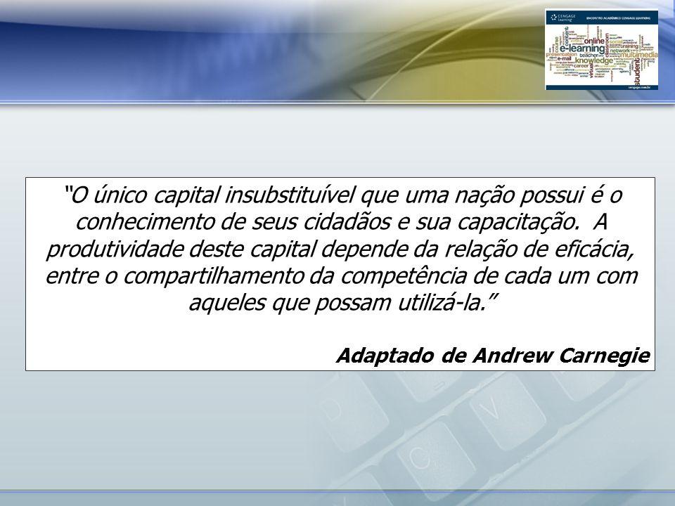 O único capital insubstituível que uma nação possui é o conhecimento de seus cidadãos e sua capacitação. A produtividade deste capital depende da relação de eficácia, entre o compartilhamento da competência de cada um com aqueles que possam utilizá-la.