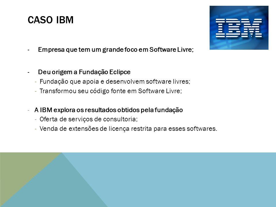 Caso ibm Empresa que tem um grande foco em Software Livre;