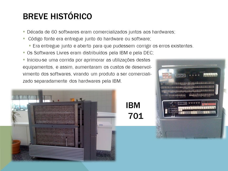 Breve histórico Década de 60 softwares eram comercializados juntos aos hardwares; Código fonte era entregue junto do hardware ou software;