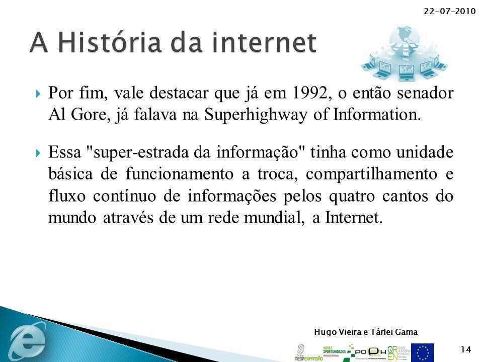22-07-2010 A História da internet. Por fim, vale destacar que já em 1992, o então senador Al Gore, já falava na Superhighway of Information.