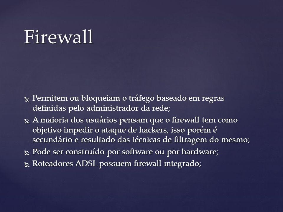 Firewall Permitem ou bloqueiam o tráfego baseado em regras definidas pelo administrador da rede;