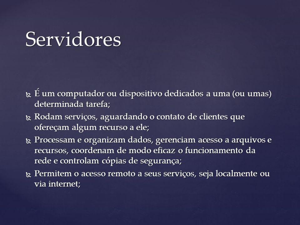 Servidores É um computador ou dispositivo dedicados a uma (ou umas) determinada tarefa;