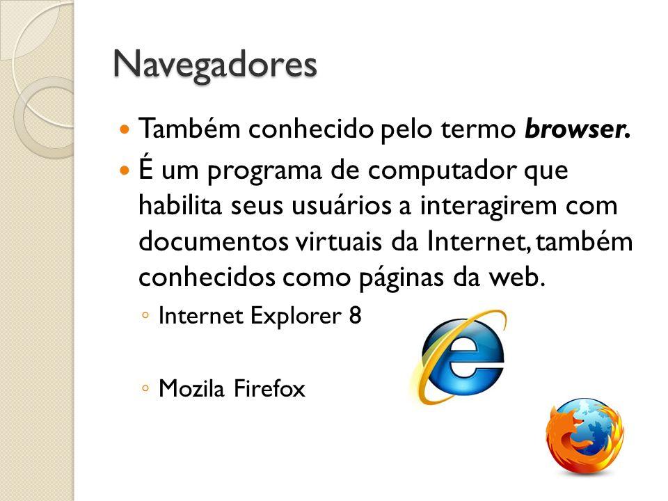 Navegadores Também conhecido pelo termo browser.