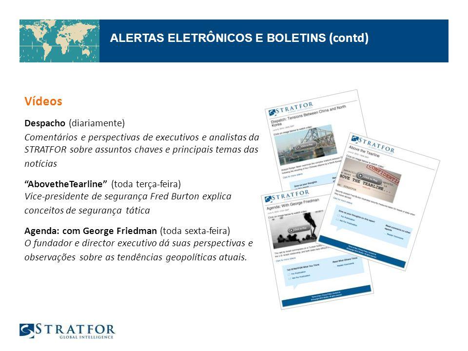 Vídeos ALERTAS ELETRÔNICOS E BOLETINS (contd) Despacho (diariamente)