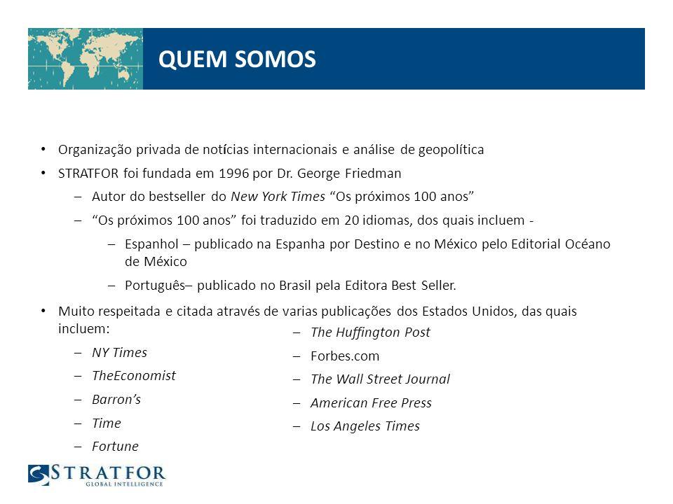 QUEM SOMOS Organização privada de notícias internacionais e análise de geopolítica. STRATFOR foi fundada em 1996 por Dr. George Friedman.