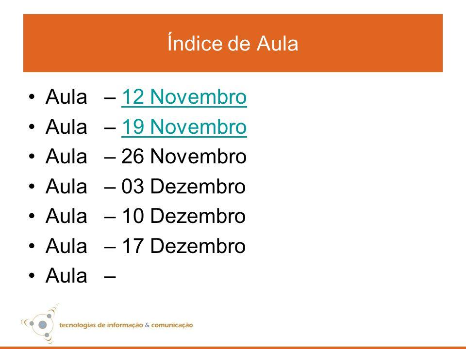 Índice de Aula Aula – 12 Novembro. Aula – 19 Novembro. Aula – 26 Novembro. Aula – 03 Dezembro.