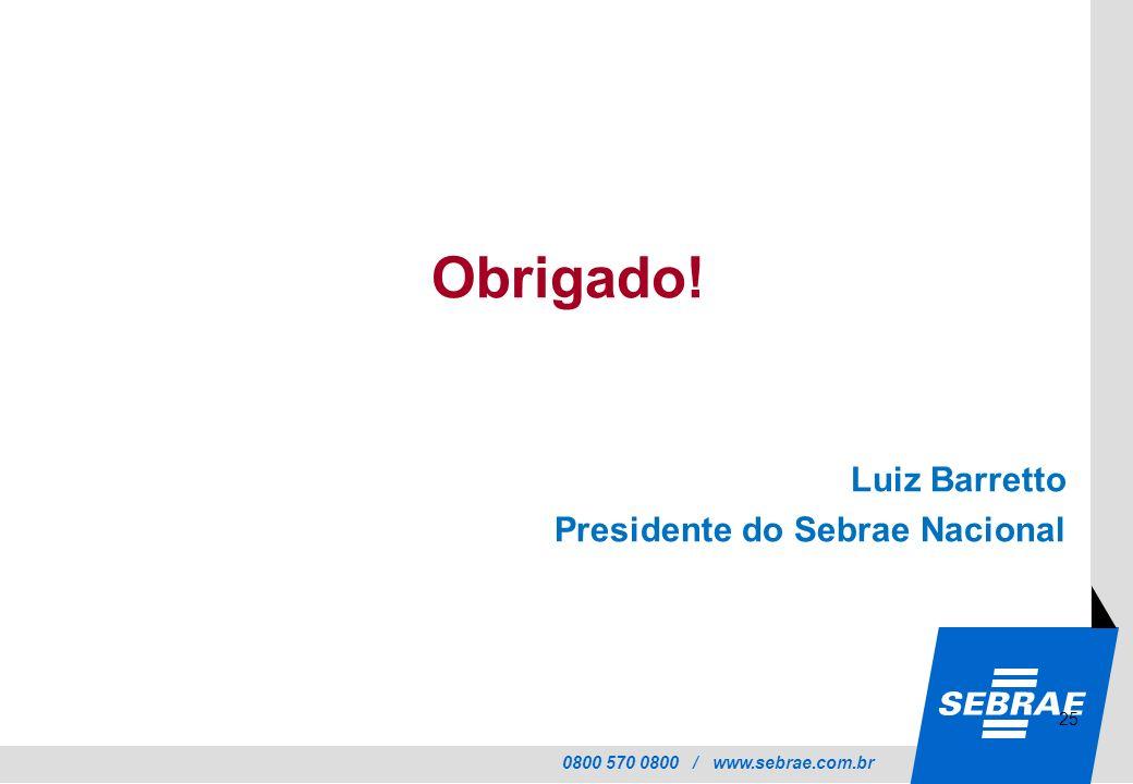 Obrigado! Luiz Barretto Presidente do Sebrae Nacional 25