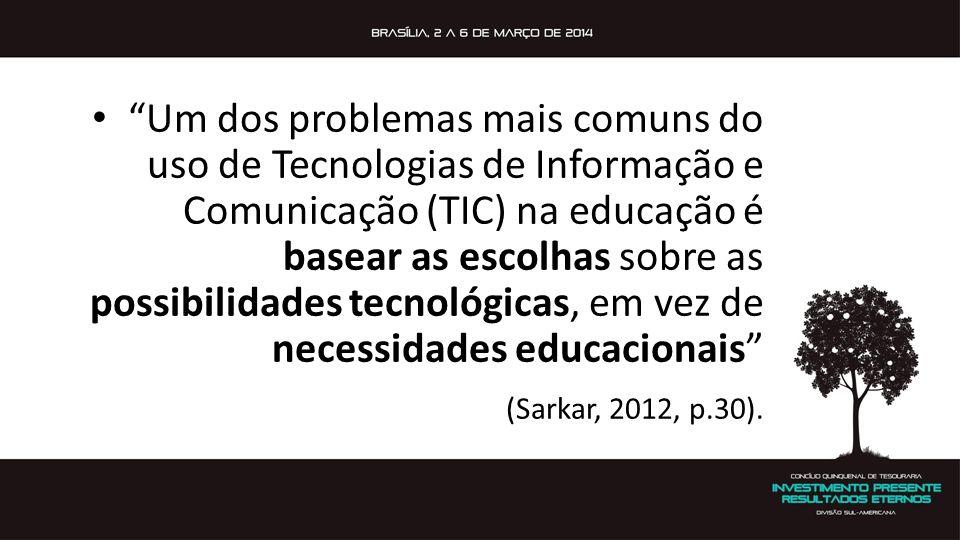 Um dos problemas mais comuns do uso de Tecnologias de Informação e Comunicação (TIC) na educação é basear as escolhas sobre as possibilidades tecnológicas, em vez de necessidades educacionais