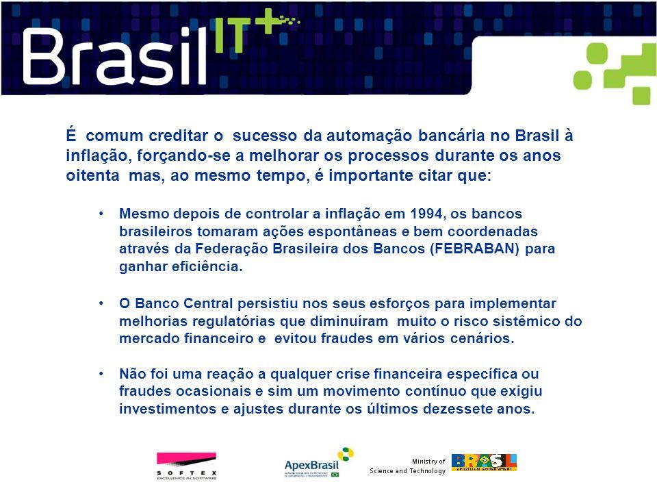É comum creditar o sucesso da automação bancária no Brasil à inflação, forçando-se a melhorar os processos durante os anos oitenta mas, ao mesmo tempo, é importante citar que: