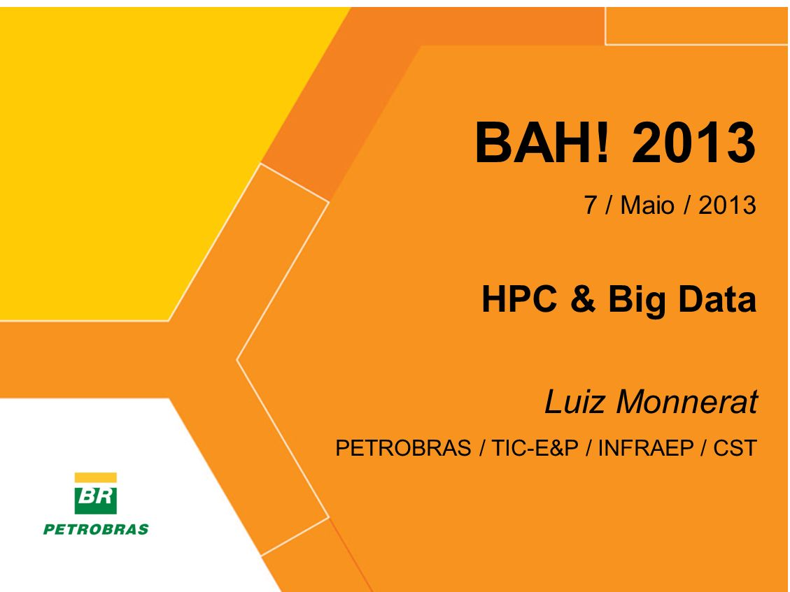 BAH! 2013 HPC & Big Data Luiz Monnerat 7 / Maio / 2013