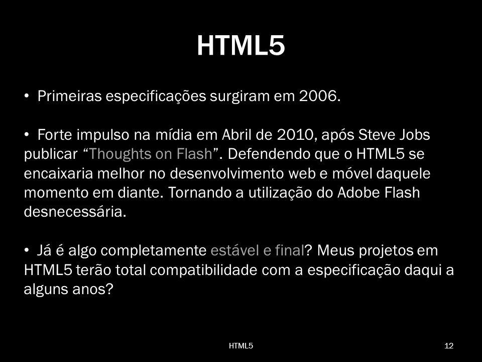HTML5 Primeiras especificações surgiram em 2006.