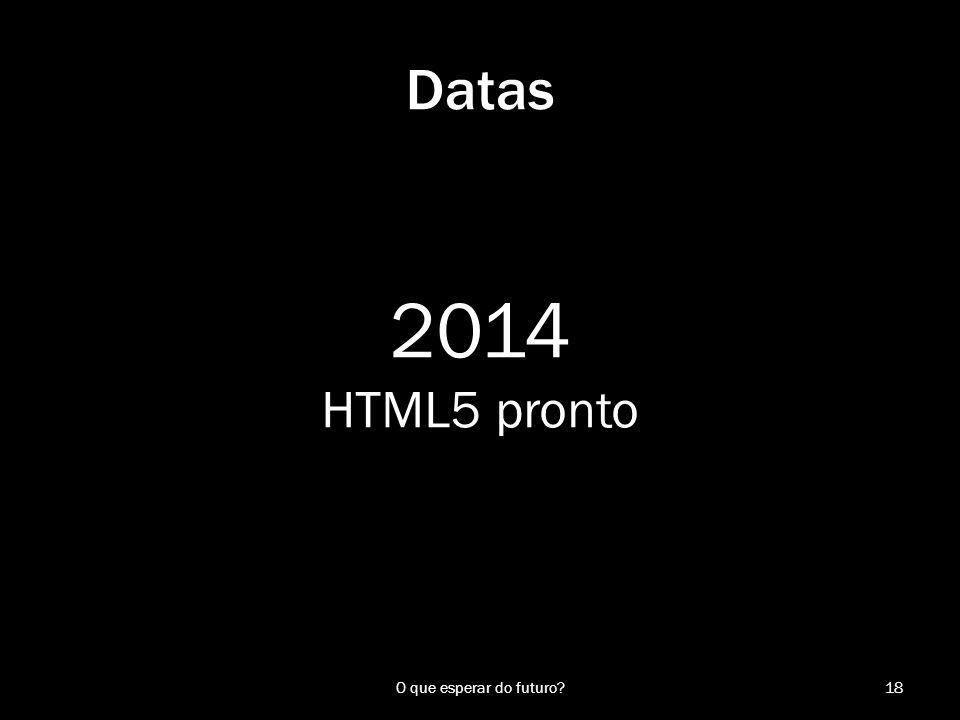 Datas 2014 HTML5 pronto O que esperar do futuro