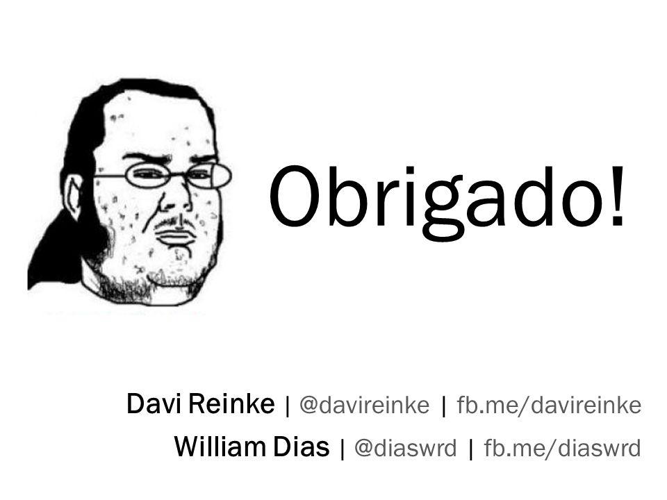 Obrigado! Davi Reinke | @davireinke | fb.me/davireinke William Dias | @diaswrd | fb.me/diaswrd 25