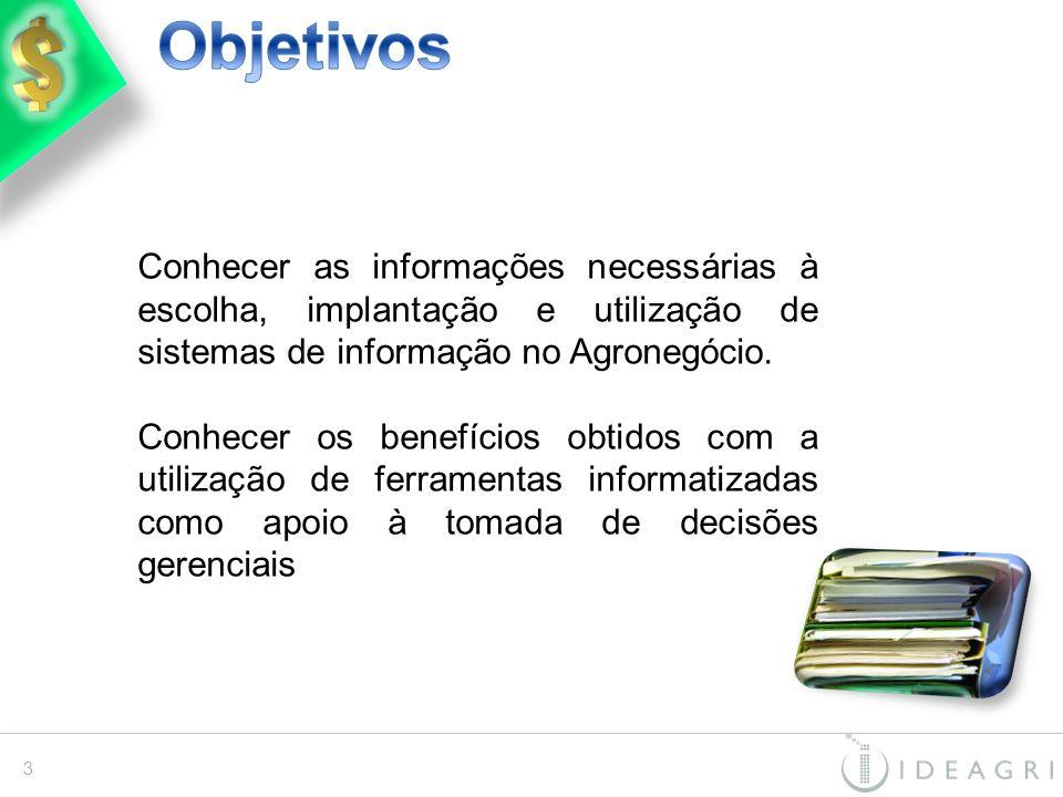 Objetivos Conhecer as informações necessárias à escolha, implantação e utilização de sistemas de informação no Agronegócio.