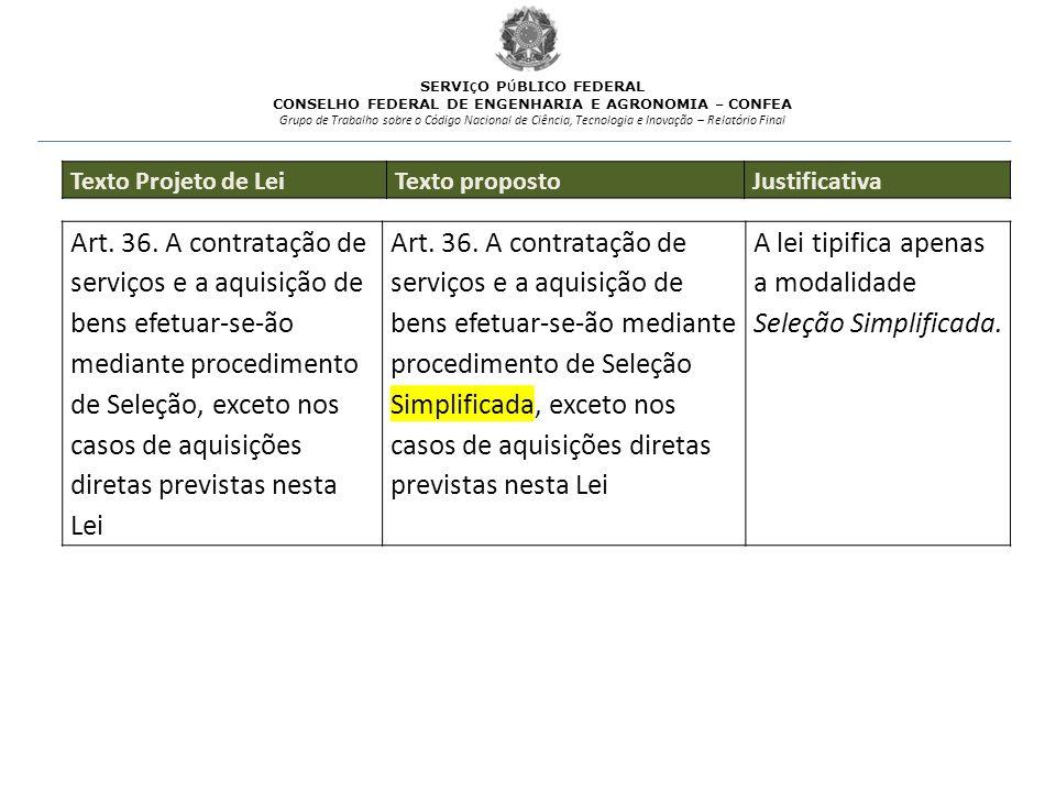 A lei tipifica apenas a modalidade Seleção Simplificada.
