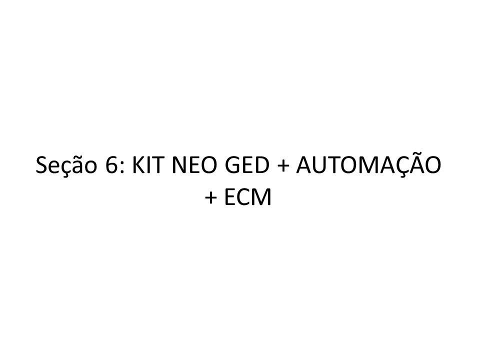 Seção 6: KIT NEO GED + AUTOMAÇÃO + ECM
