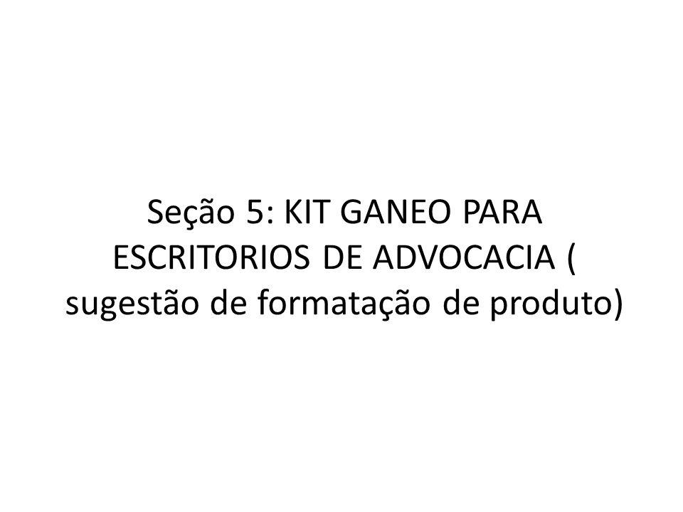 Seção 5: KIT GANEO PARA ESCRITORIOS DE ADVOCACIA ( sugestão de formatação de produto)