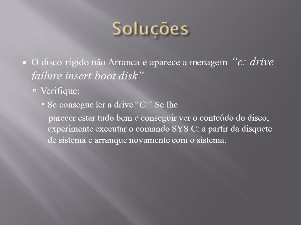 Soluções O disco rígido não Arranca e aparece a menagem c: drive failure insert boot disk Verifique: