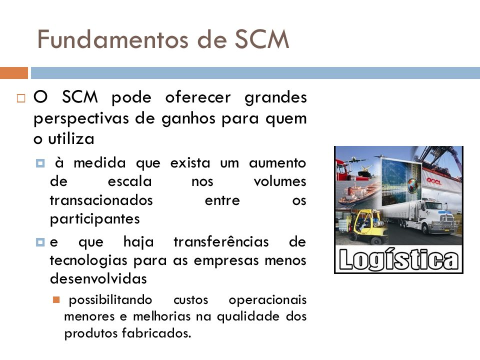 Fundamentos de SCM O SCM pode oferecer grandes perspectivas de ganhos para quem o utiliza.