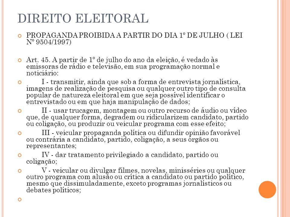 DIREITO ELEITORAL PROPAGANDA PROIBIDA A PARTIR DO DIA 1º DE JULHO ( LEI Nº 9504/1997)