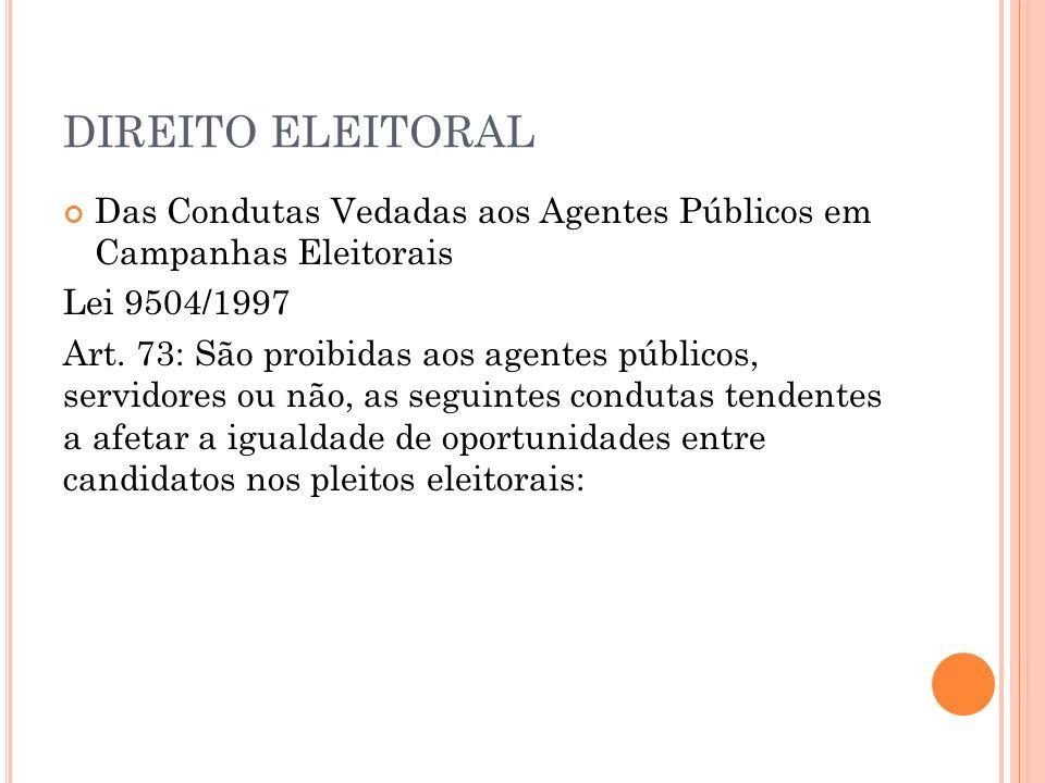 DIREITO ELEITORAL Das Condutas Vedadas aos Agentes Públicos em Campanhas Eleitorais. Lei 9504/1997.