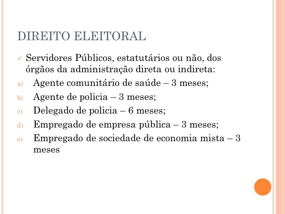DIREITO ELEITORAL Servidores Públicos, estatutários ou não, dos órgãos da administração direta ou indireta: