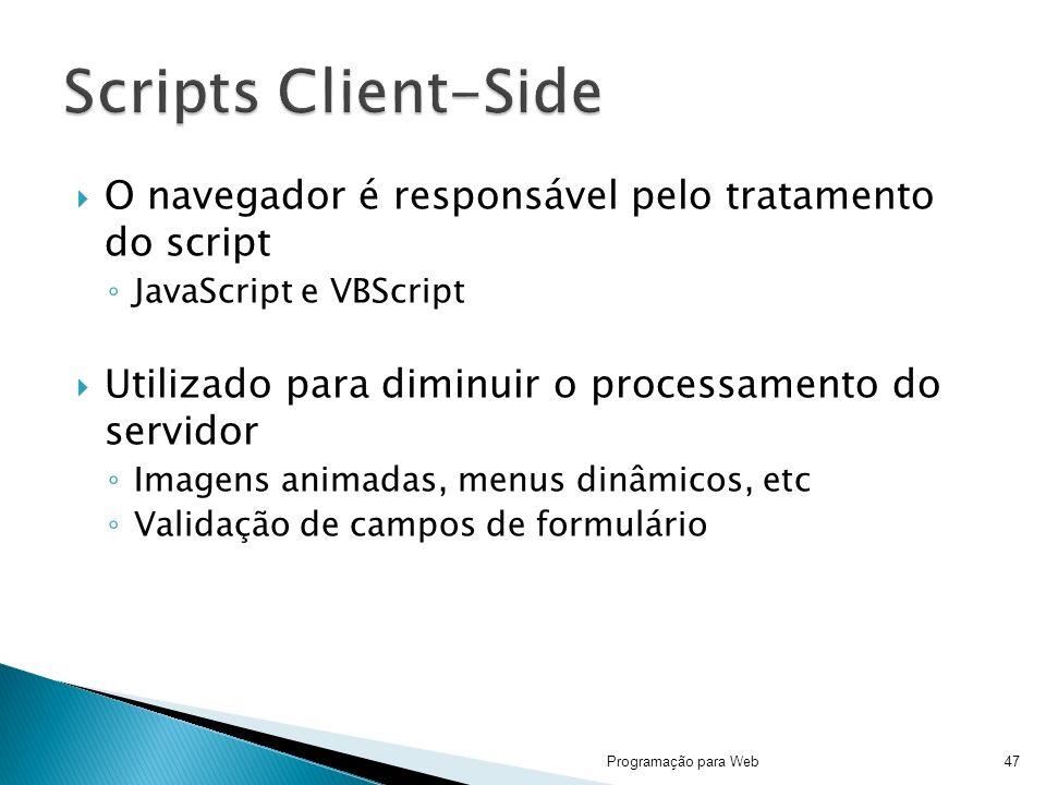 Scripts Client-Side O navegador é responsável pelo tratamento do script. JavaScript e VBScript.