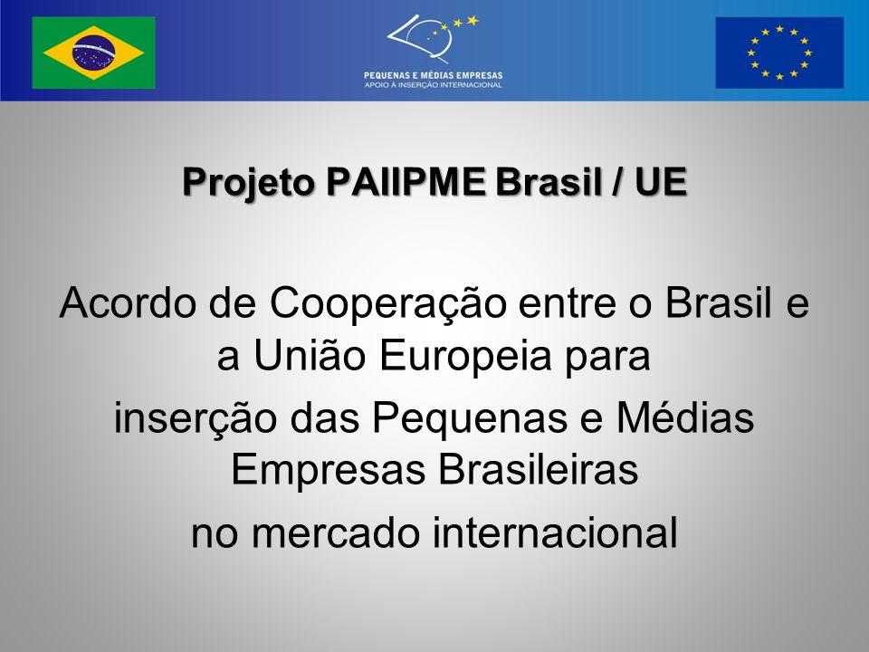 Projeto PAIIPME Brasil / UE