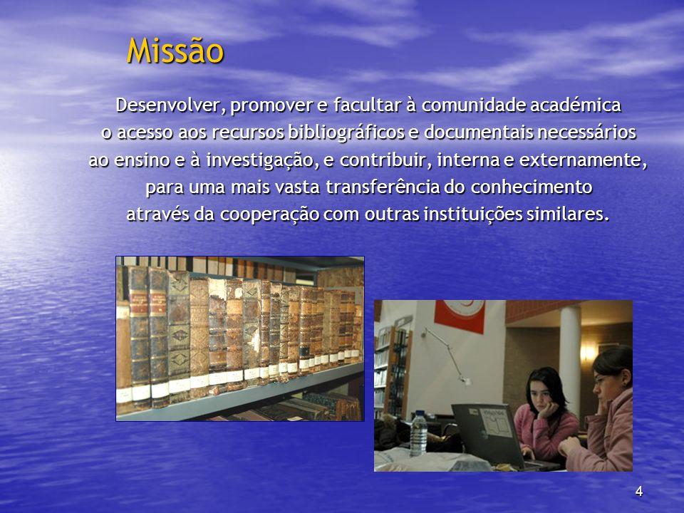 Missão Desenvolver, promover e facultar à comunidade académica
