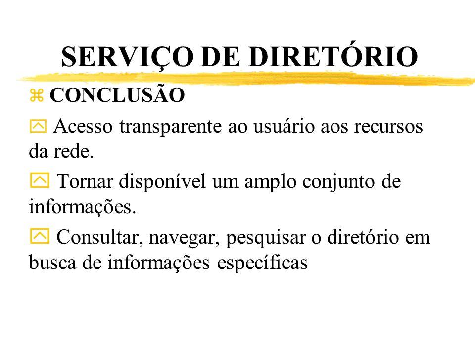 SERVIÇO DE DIRETÓRIO CONCLUSÃO. Acesso transparente ao usuário aos recursos da rede. Tornar disponível um amplo conjunto de informações.
