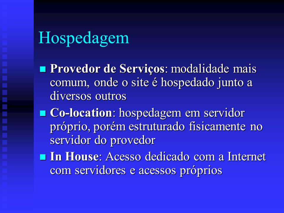 Hospedagem Provedor de Serviços: modalidade mais comum, onde o site é hospedado junto a diversos outros.