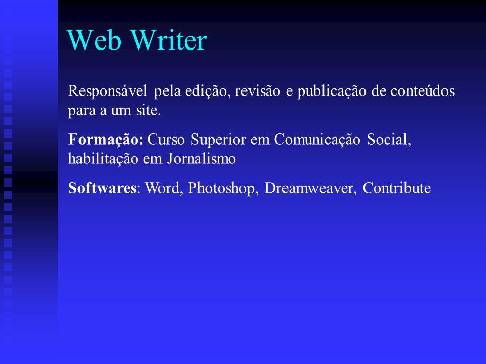 Web Writer Responsável pela edição, revisão e publicação de conteúdos para a um site.