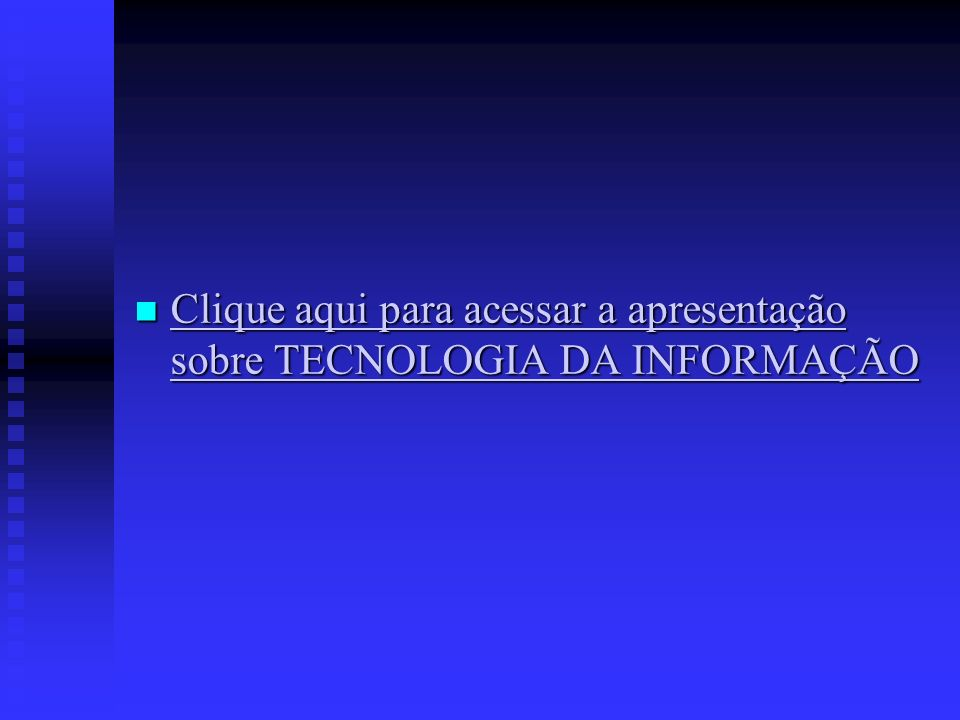 Clique aqui para acessar a apresentação sobre TECNOLOGIA DA INFORMAÇÃO