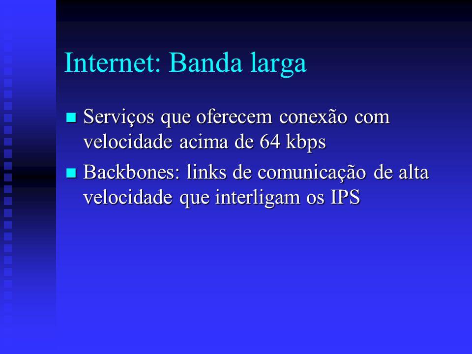 Internet: Banda larga Serviços que oferecem conexão com velocidade acima de 64 kbps.