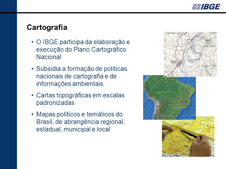 Cartografia O IBGE participa da elaboração e execução do Plano Cartográfico Nacional.