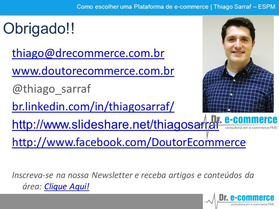 Obrigado!! thiago@drecommerce.com.br www.doutorecommerce.com.br