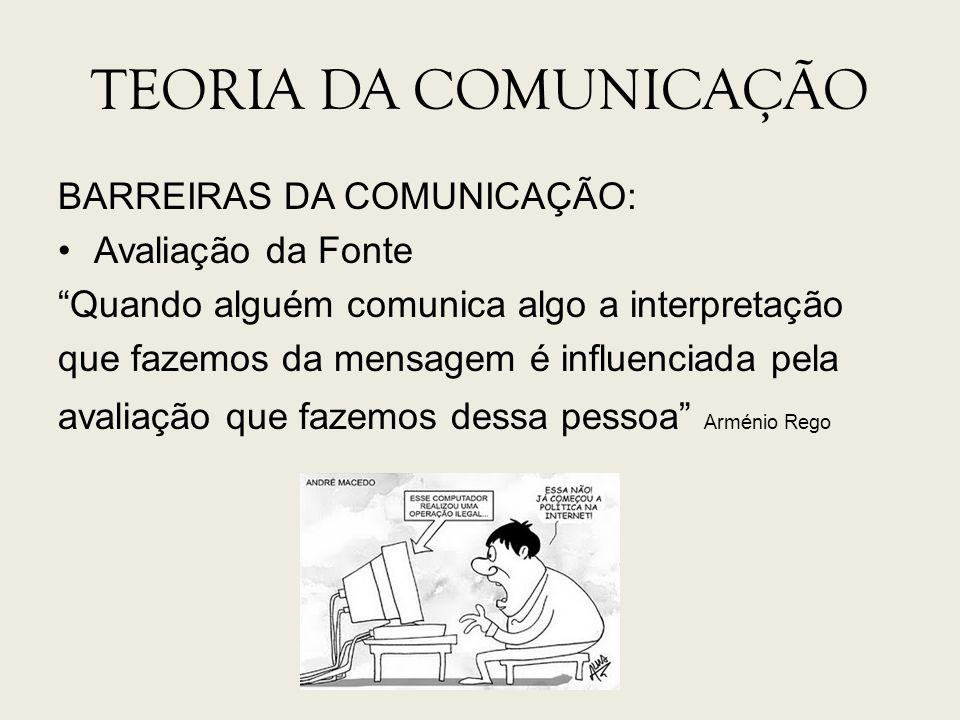 TEORIA DA COMUNICAÇÃO BARREIRAS DA COMUNICAÇÃO: Avaliação da Fonte
