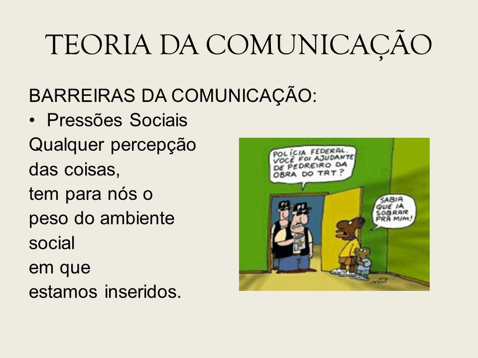 TEORIA DA COMUNICAÇÃO BARREIRAS DA COMUNICAÇÃO: Pressões Sociais