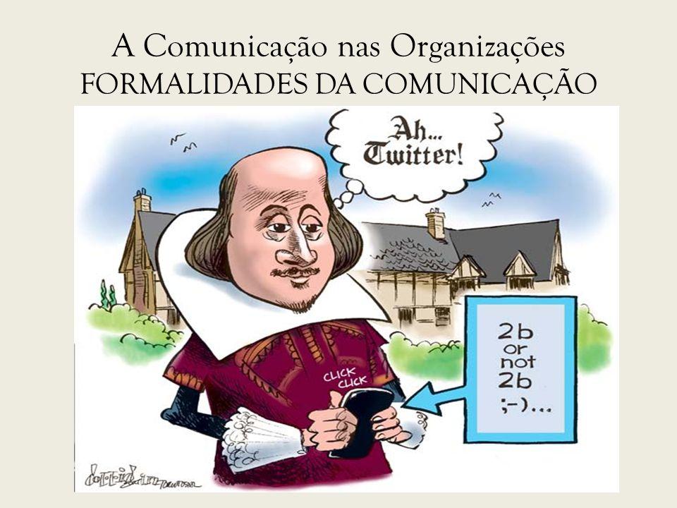 A Comunicação nas Organizações FORMALIDADES DA COMUNICAÇÃO