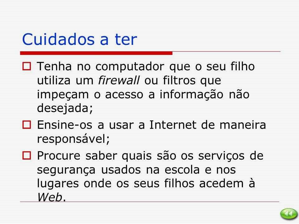 Cuidados a ter Tenha no computador que o seu filho utiliza um firewall ou filtros que impeçam o acesso a informação não desejada;