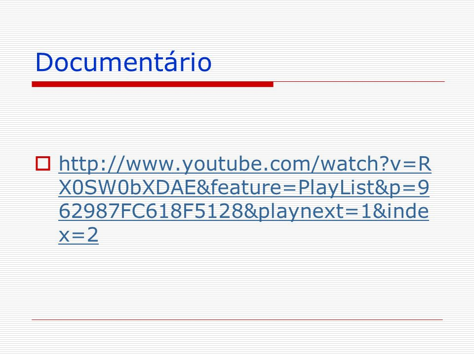 Documentário   v=RX0SW0bXDAE&feature=PlayList&p=962987FC618F5128&playnext=1&index=2.