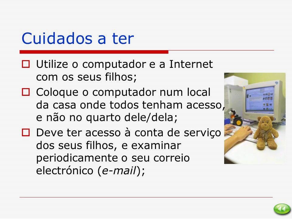 Cuidados a ter Utilize o computador e a Internet com os seus filhos;
