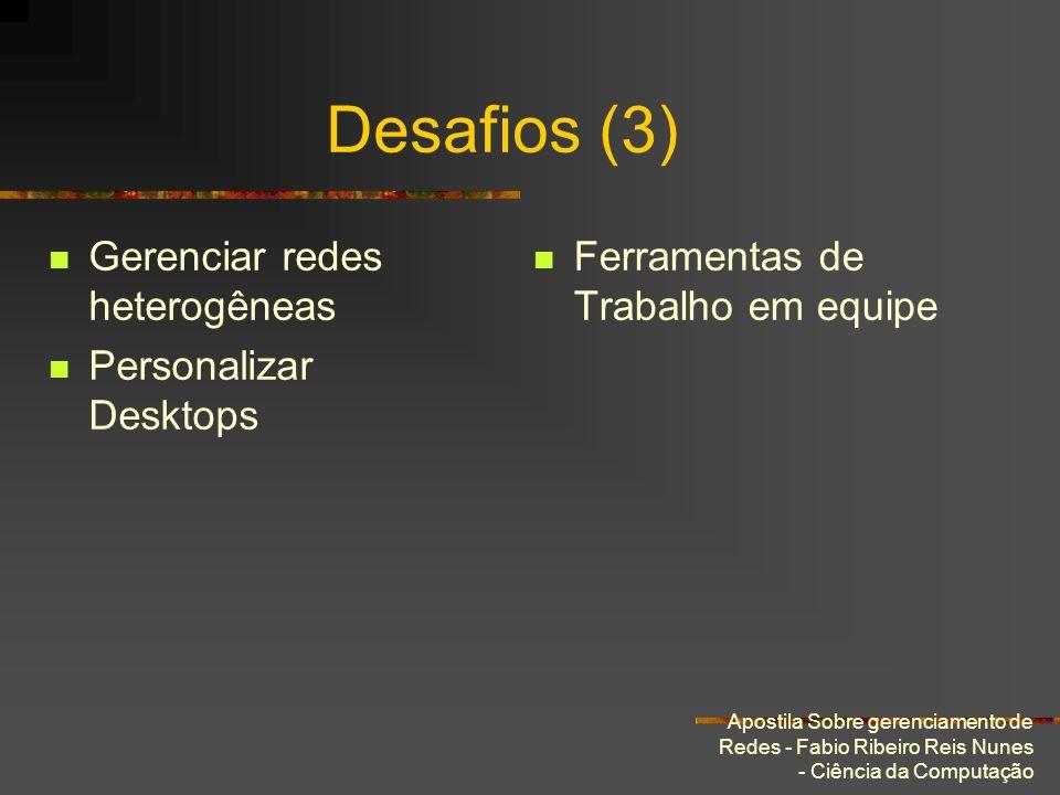 Desafios (3) Gerenciar redes heterogêneas Personalizar Desktops