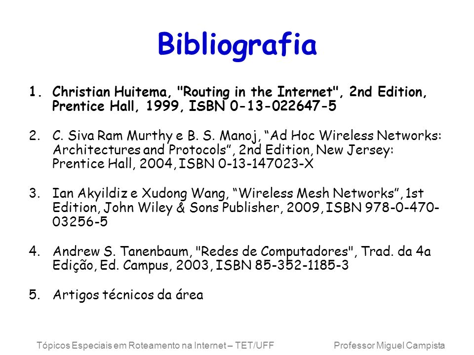 Bibliografia Christian Huitema, Routing in the Internet , 2nd Edition, Prentice Hall, 1999, ISBN 0-13-022647-5.